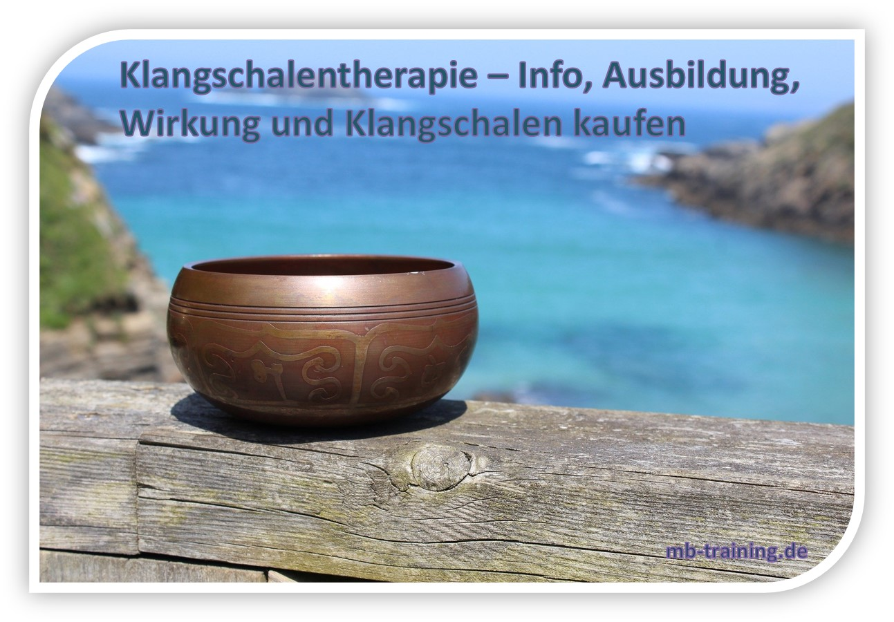 Die Klangschalentherapie - Info zu Klangschalen, der Wirkung, der Ausbildung und Klangschalen kaufen